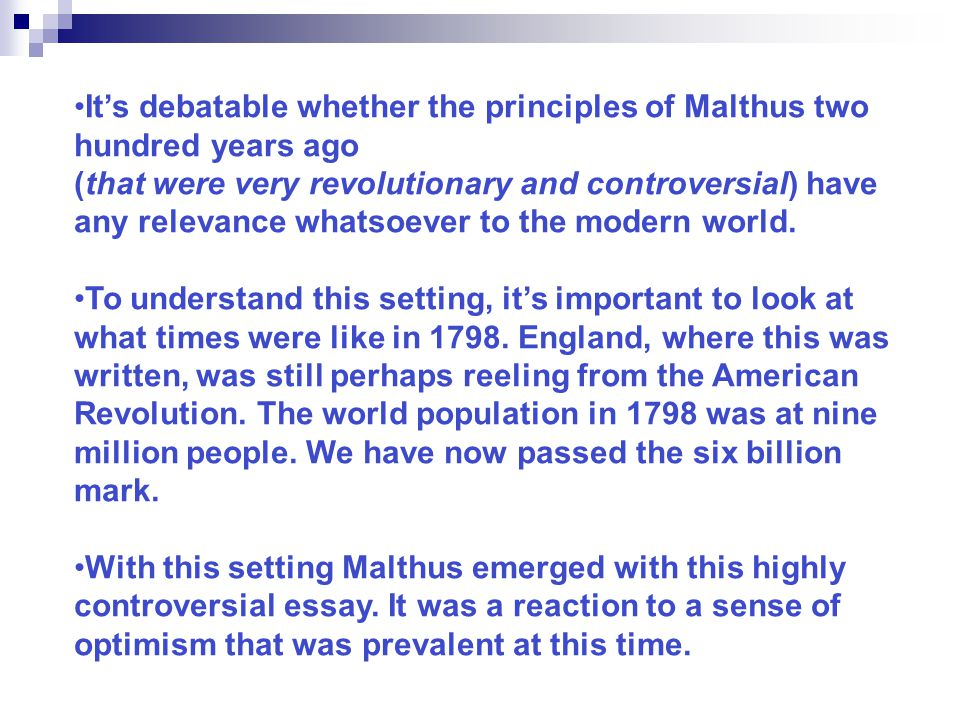 It's debatable whether the principles of Malthus two hundred years ago