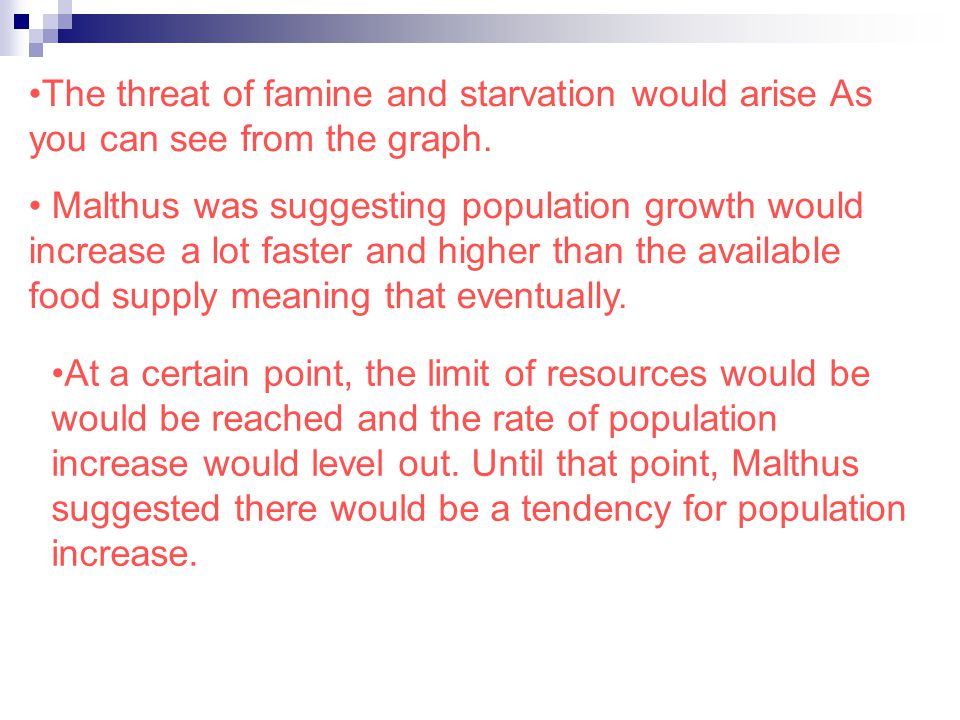 The threat of famine and starvation would arise As you can see from the graph.
