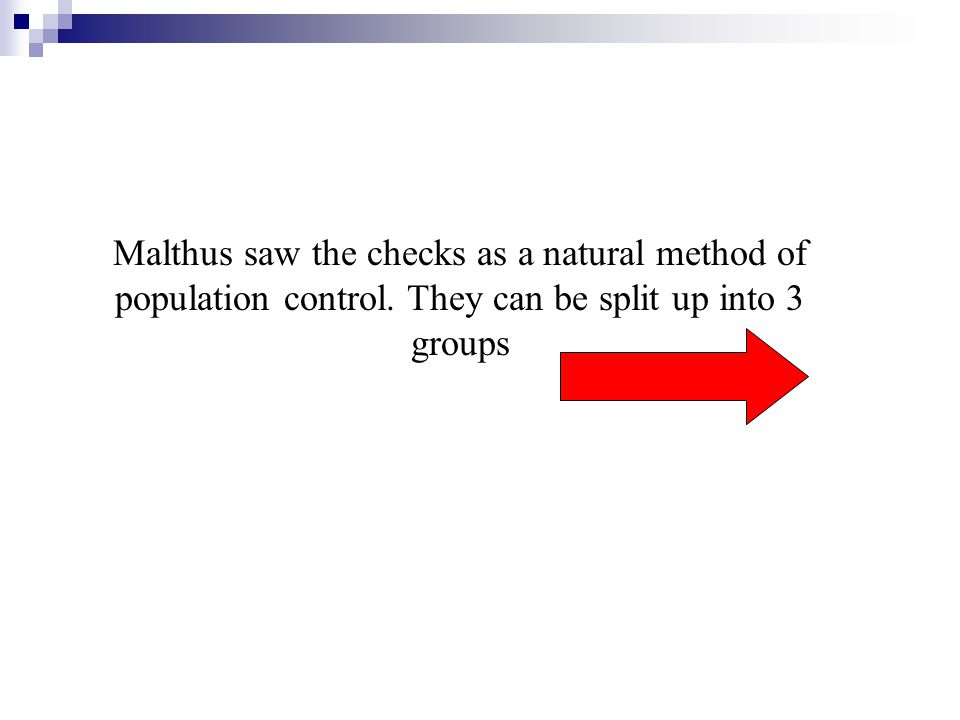 Malthus saw the checks as a natural method of population control