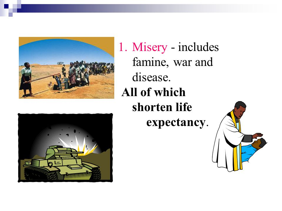 Misery - includes famine, war and disease.