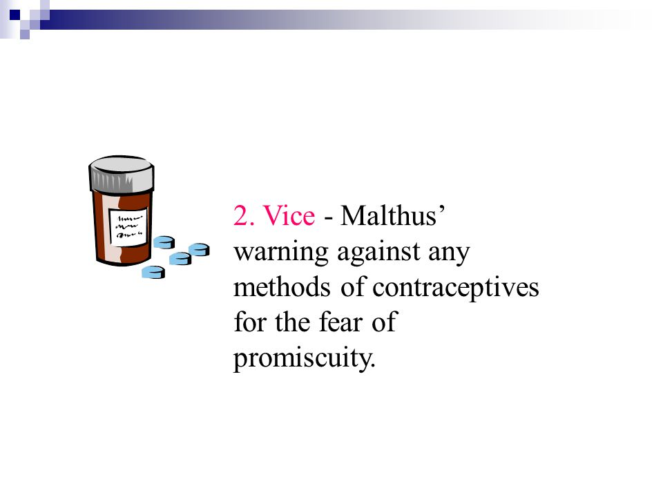 2. Vice - Malthus' warning against any methods of contraceptives for the fear of promiscuity.