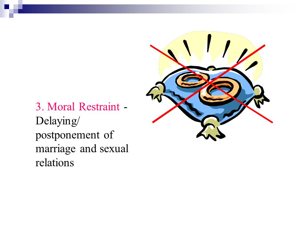 3. Moral Restraint - Delaying/ postponement of marriage and sexual relations