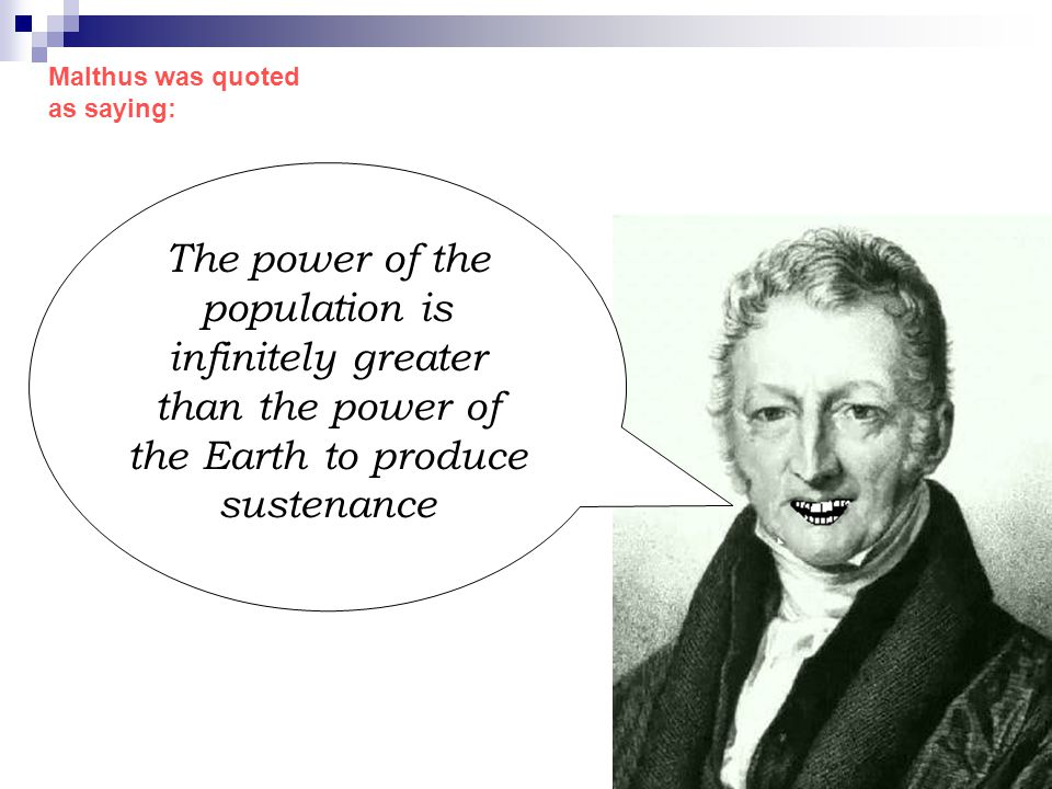 Malthus was quoted as saying: