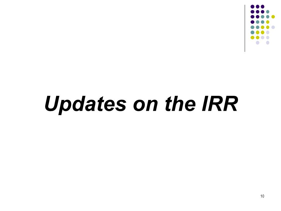 Updates on the IRR