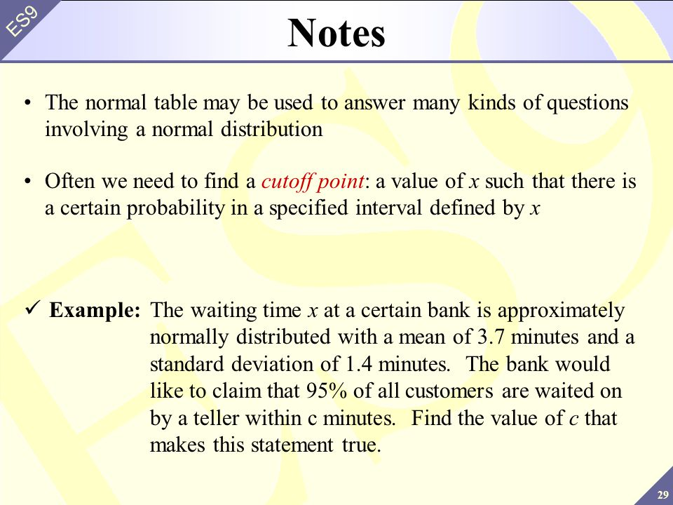 Notes The normal table may be used to answer many kinds of questions involving a normal distribution.