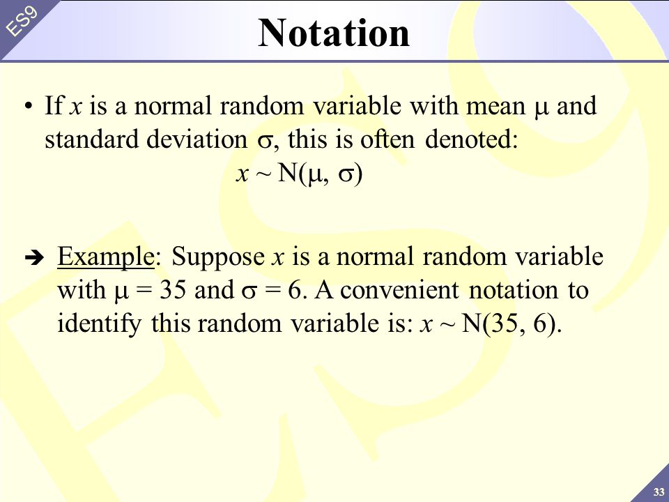 Notation If x is a normal random variable with mean m and standard deviation s, this is often denoted: x ~ N(m, s)