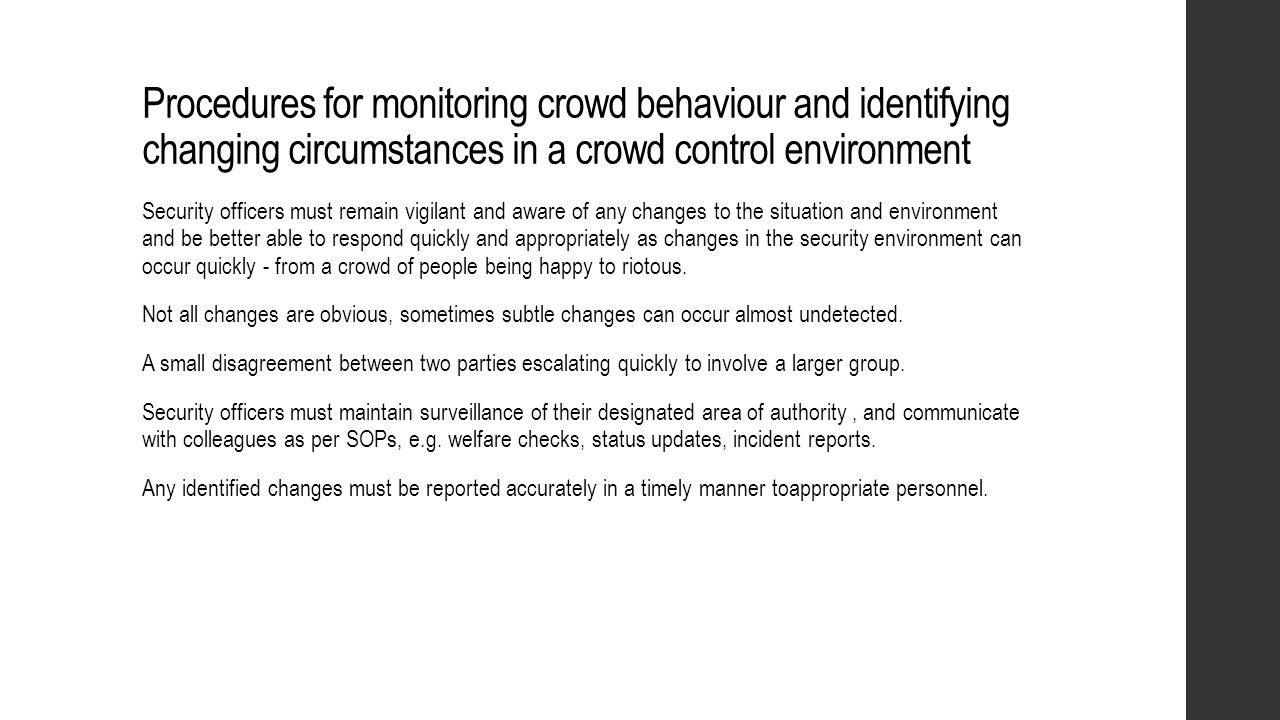 Procedures for monitoring crowd behaviour and identifying changing circumstances in a crowd control environment