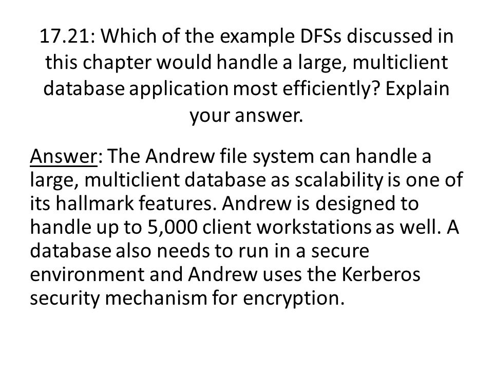 17.21: Which of the example DFSs discussed in this chapter would handle a large, multiclient database application most efficiently Explain your answer.