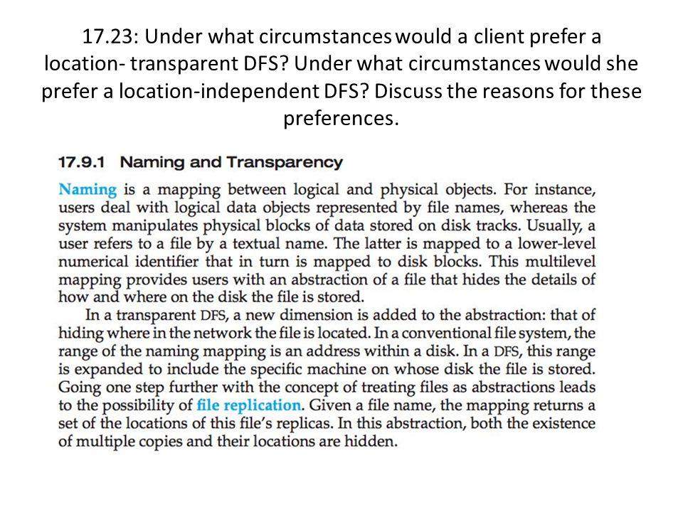 17.23: Under what circumstances would a client prefer a location- transparent DFS.