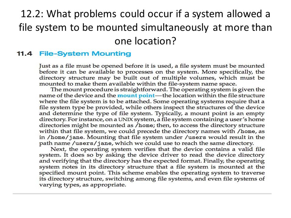 12.2: What problems could occur if a system allowed a file system to be mounted simultaneously at more than one location