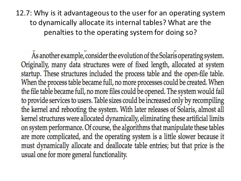 12.7: Why is it advantageous to the user for an operating system to dynamically allocate its internal tables.