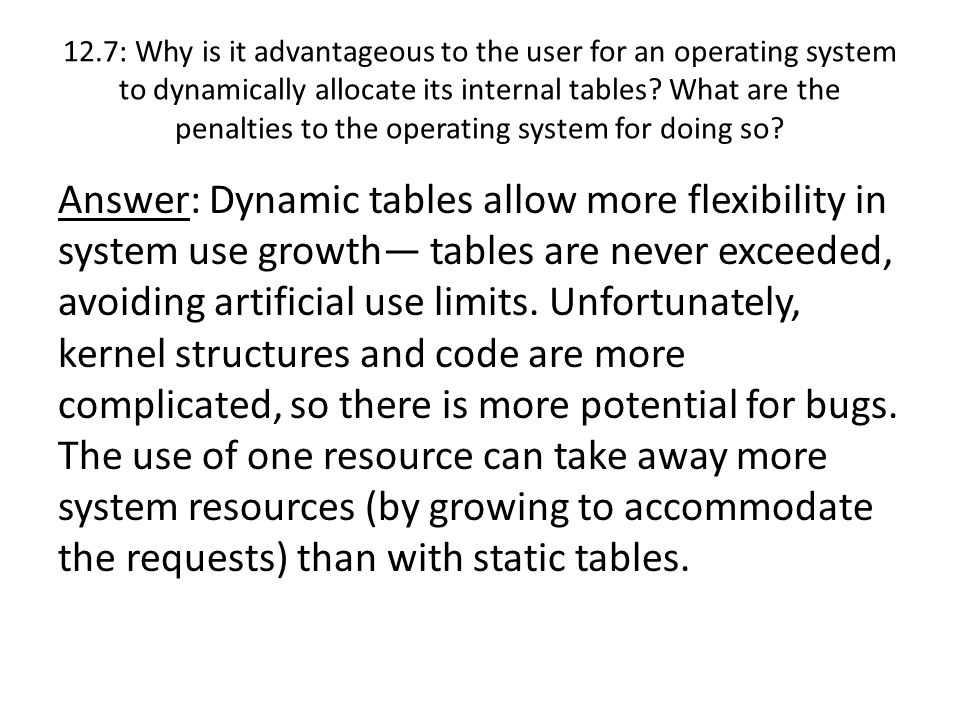 12.7: Why is it advantageous to the user for an operating system to dynamically allocate its internal tables What are the penalties to the operating system for doing so