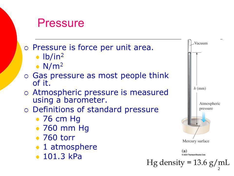 Pressure Pressure is force per unit area. lb/in2 N/m2