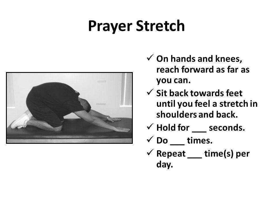 Prayer Stretch On hands and knees, reach forward as far as you can.