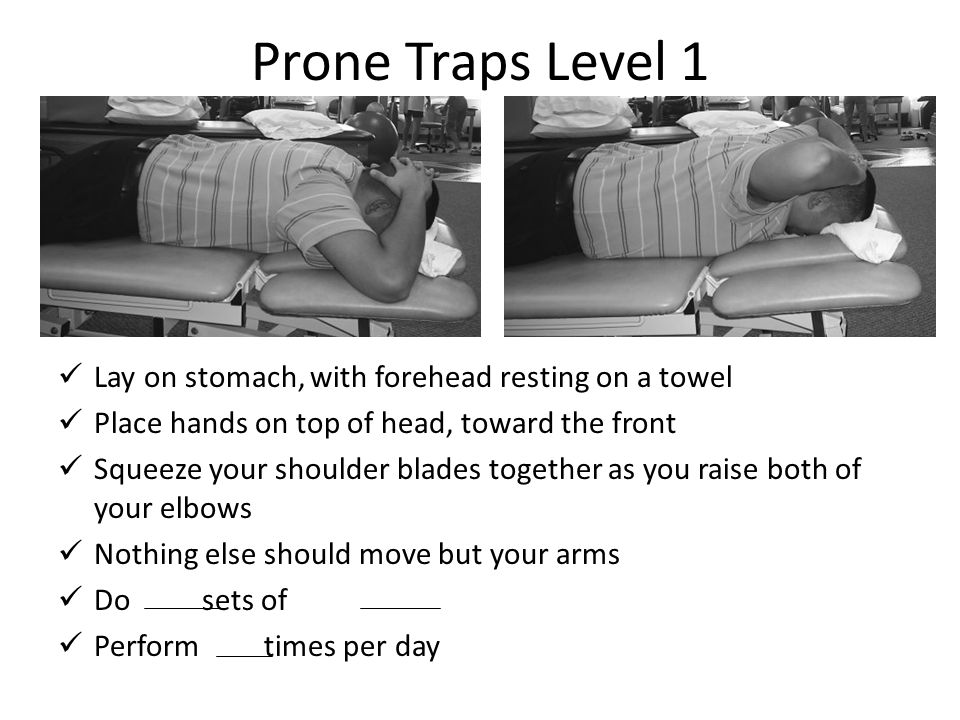 Prone Traps Level 1 Lay on stomach, with forehead resting on a towel