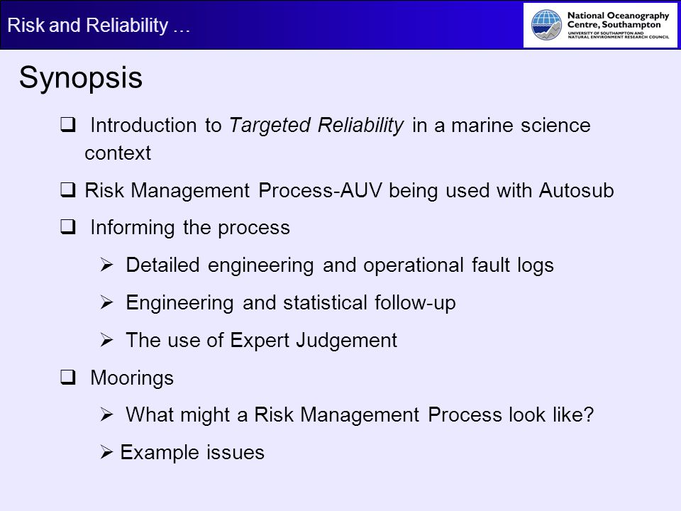 Synopsis Introduction to Targeted Reliability in a marine science context. Risk Management Process-AUV being used with Autosub.