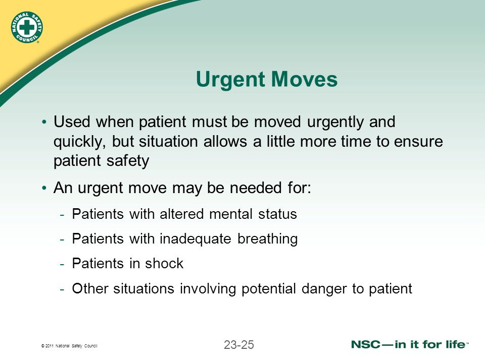 Urgent Moves Used when patient must be moved urgently and quickly, but situation allows a little more time to ensure patient safety.