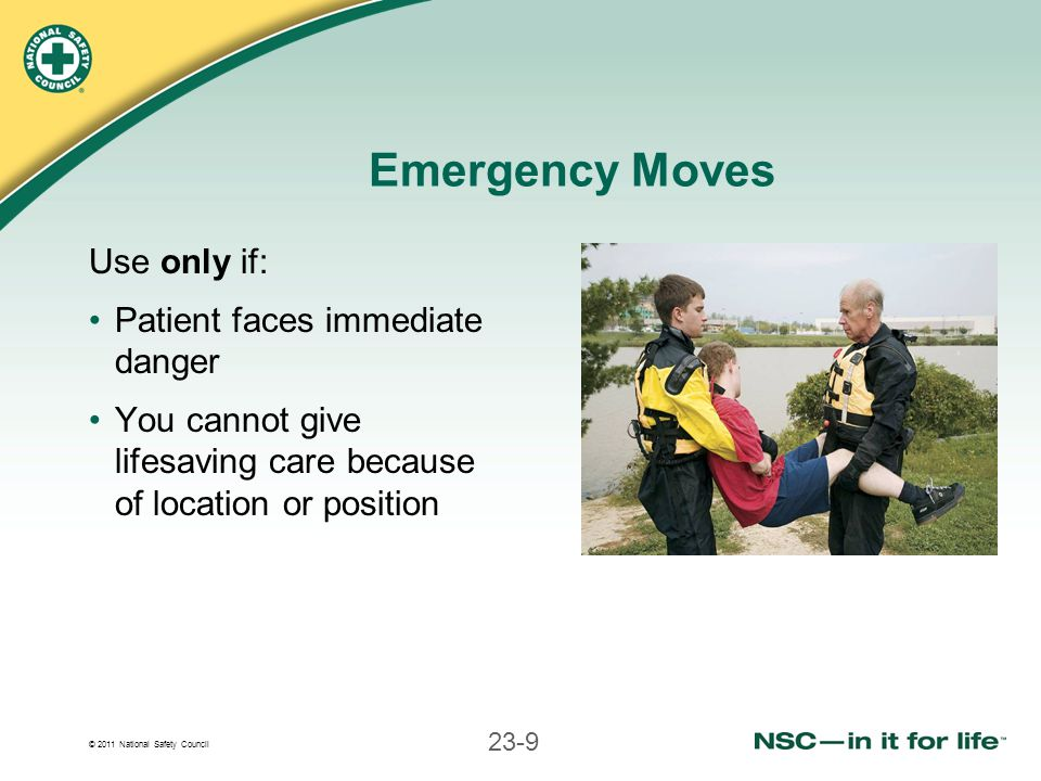 Emergency Moves Use only if: Patient faces immediate danger