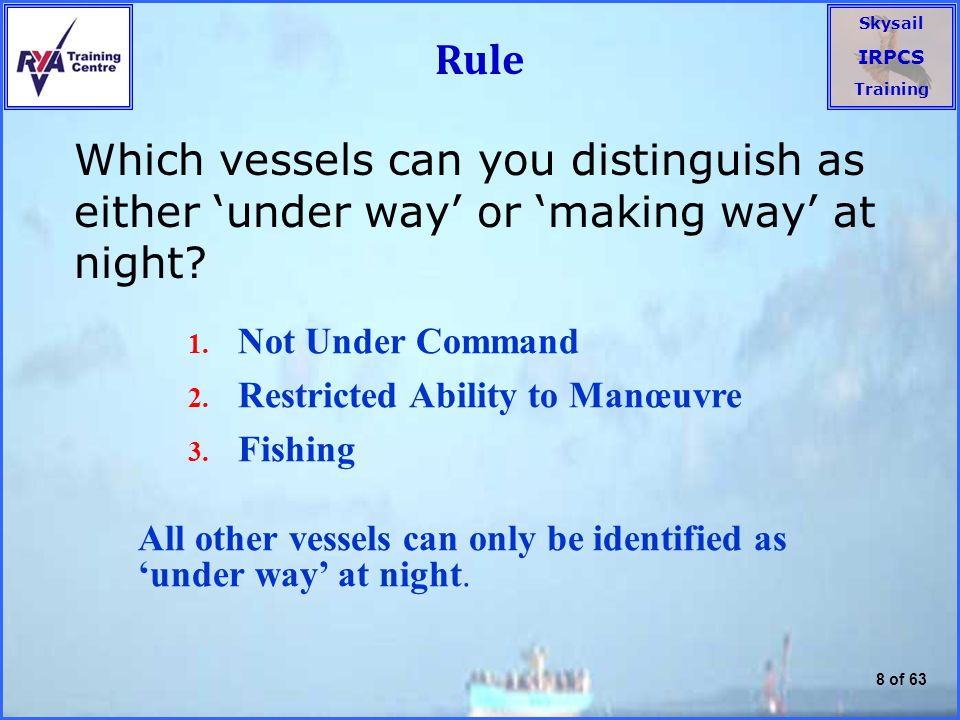 Rule Which vessels can you distinguish as either 'under way' or 'making way' at night Not Under Command.