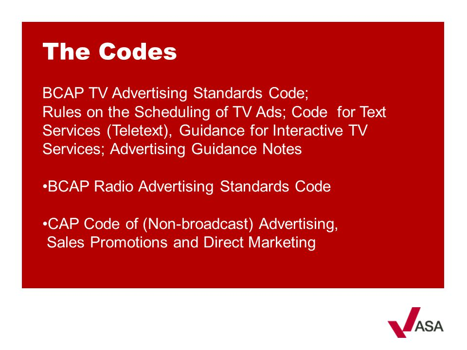The Codes BCAP TV Advertising Standards Code;