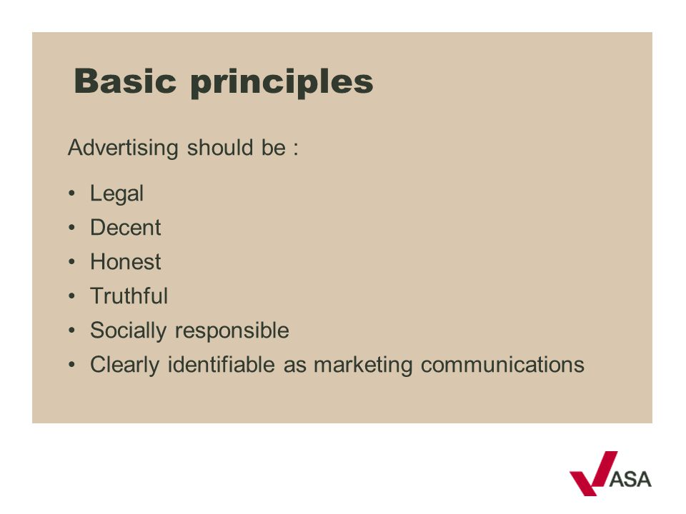 Basic principles Advertising should be : Legal Decent Honest Truthful