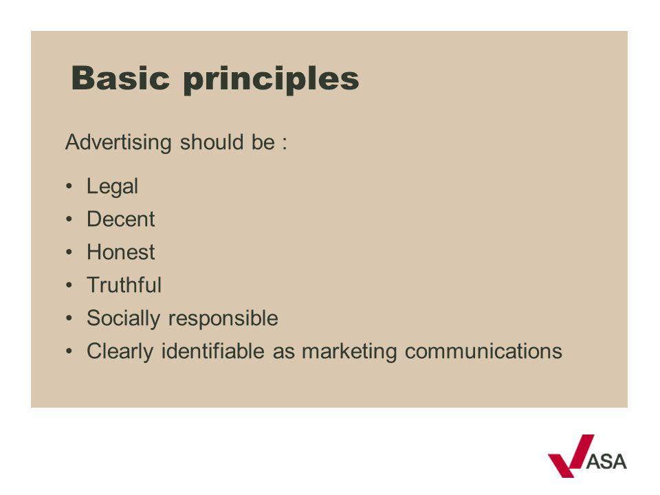 Basic principles Advertising should be : Legal Decent Honest Truthful