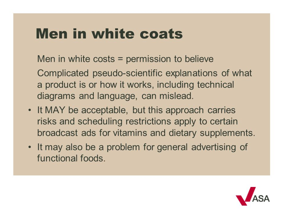 Men in white coats Men in white costs = permission to believe