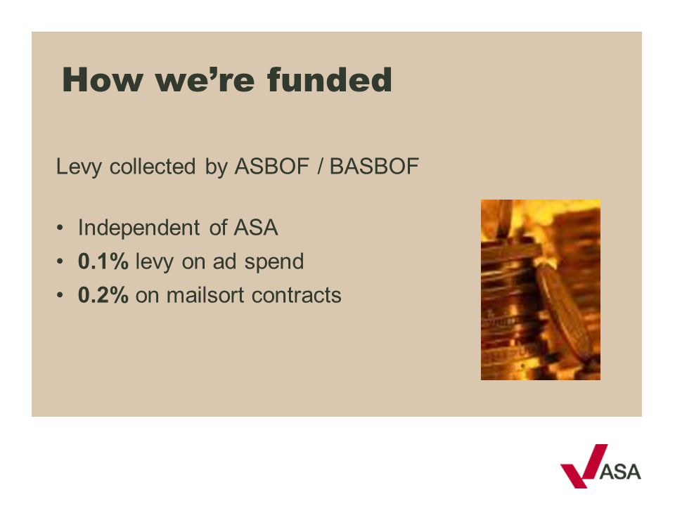How we're funded Levy collected by ASBOF / BASBOF Independent of ASA