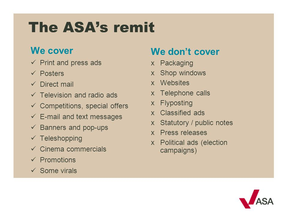 The ASA's remit We cover We don't cover Print and press ads Posters