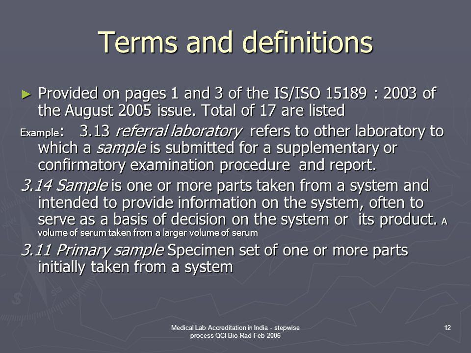 Terms and definitions Provided on pages 1 and 3 of the IS/ISO 15189 : 2003 of the August 2005 issue. Total of 17 are listed.