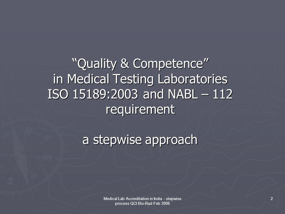 Quality & Competence in Medical Testing Laboratories ISO 15189:2003 and NABL – 112 requirement a stepwise approach
