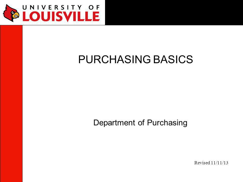 PURCHASING BASICS Department of Purchasing Revised 11/11/13