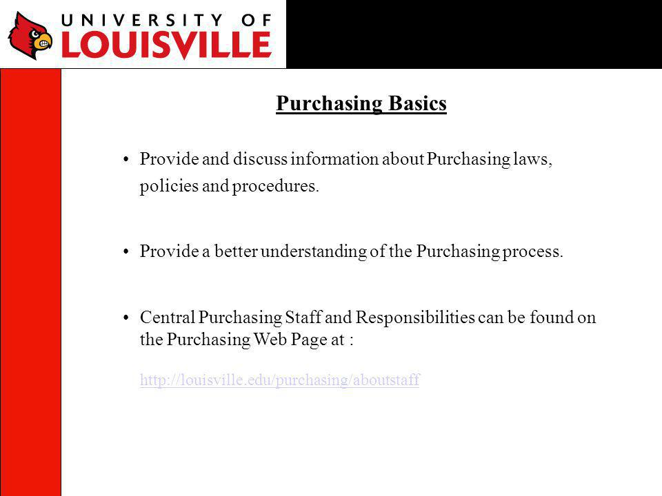 Purchasing Basics Provide and discuss information about Purchasing laws, policies and procedures.