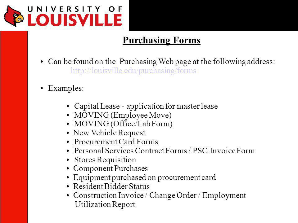 Purchasing Forms Can be found on the Purchasing Web page at the following address: http://louisville.edu/purchasing/forms.