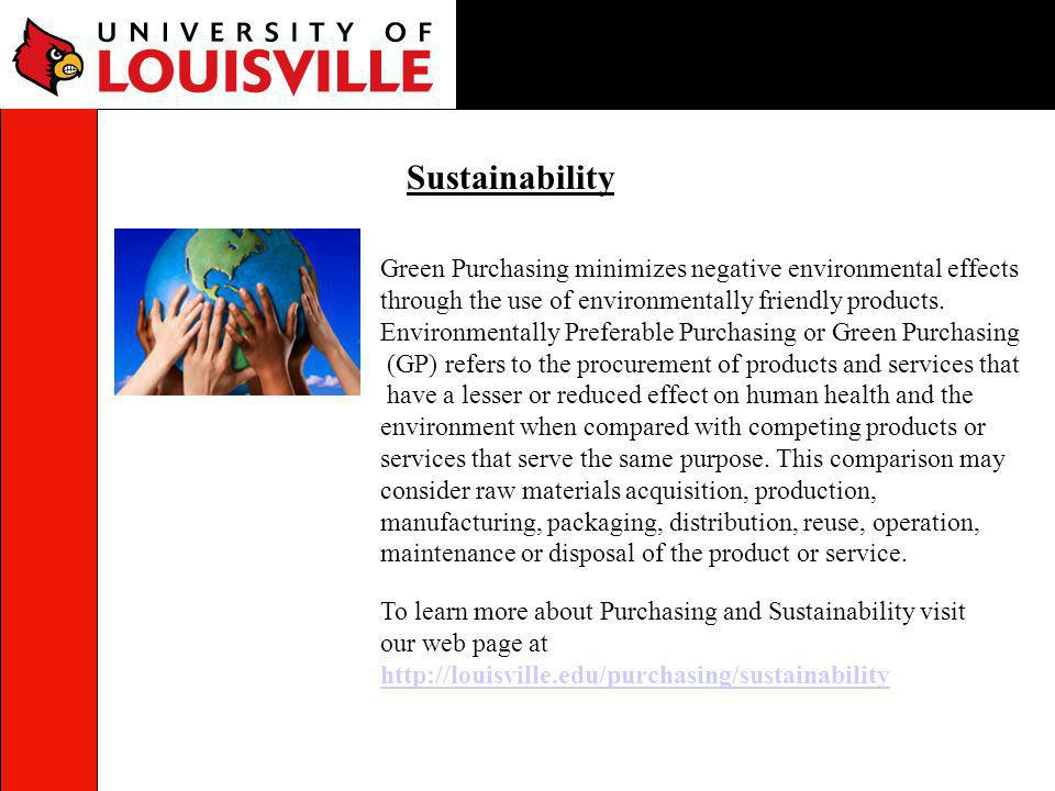 Sustainability Green Purchasing minimizes negative environmental effects. through the use of environmentally friendly products.