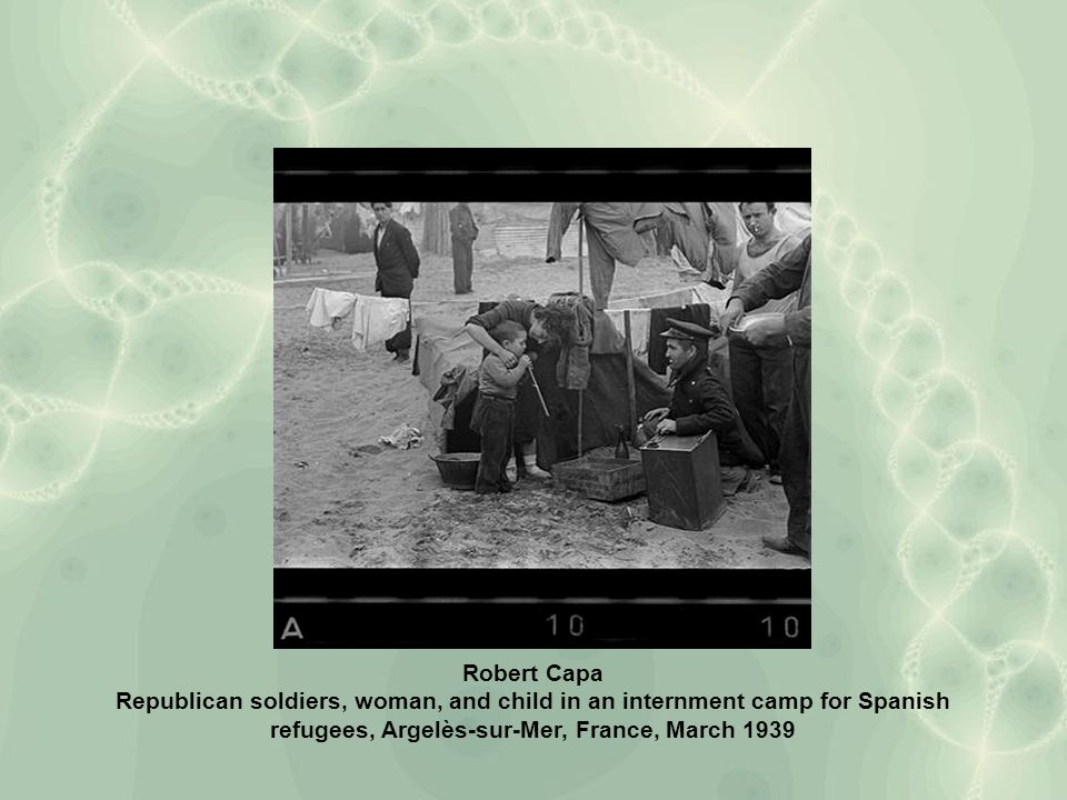 Robert Capa Republican soldiers, woman, and child in an internment camp for Spanish refugees, Argelès-sur-Mer, France, March 1939