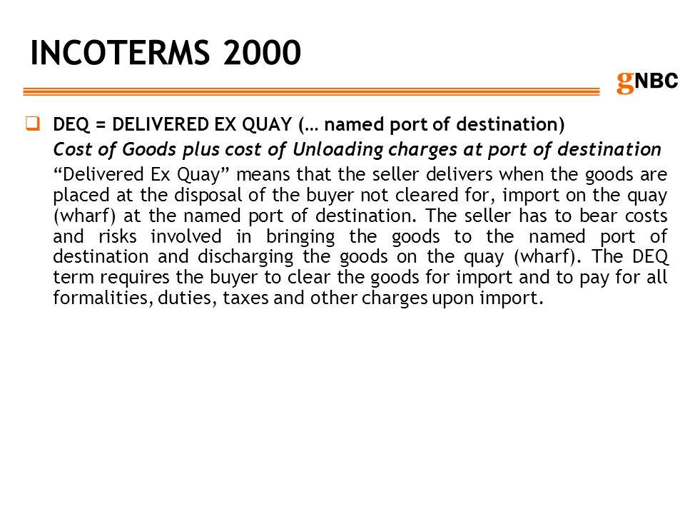 INCOTERMS 2000 DEQ = DELIVERED EX QUAY (… named port of destination)