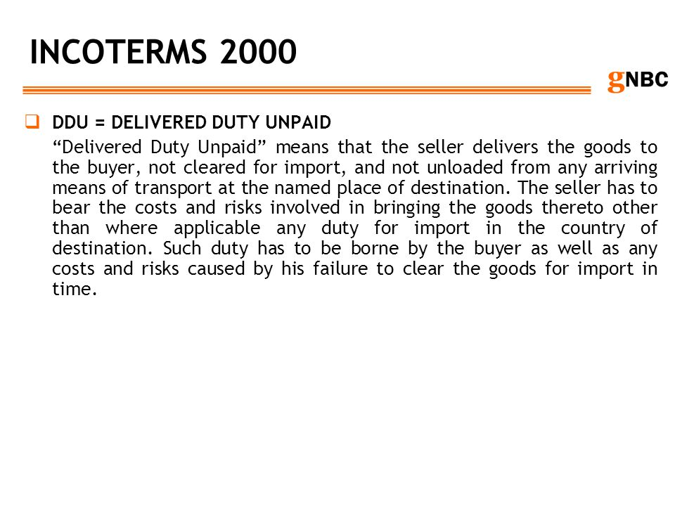 INCOTERMS 2000 DDU = DELIVERED DUTY UNPAID