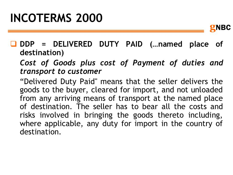 INCOTERMS 2000 DDP = DELIVERED DUTY PAID (…named place of destination)