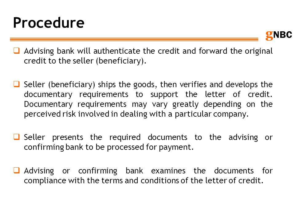 Procedure Advising bank will authenticate the credit and forward the original credit to the seller (beneficiary).