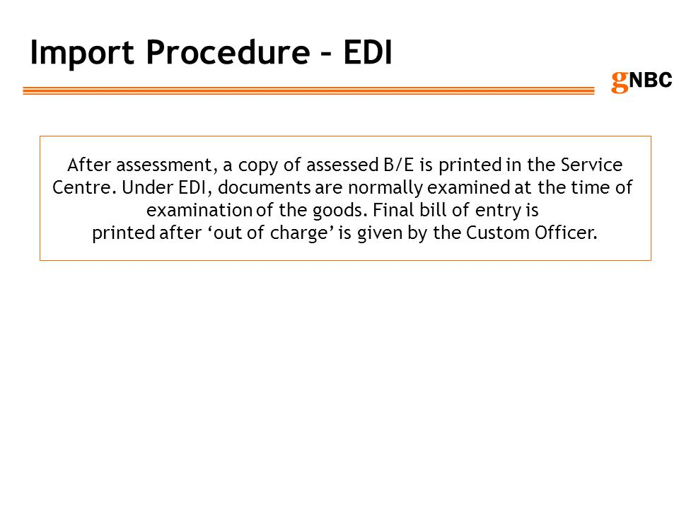 Import Procedure – EDI After assessment, a copy of assessed B/E is printed in the Service.