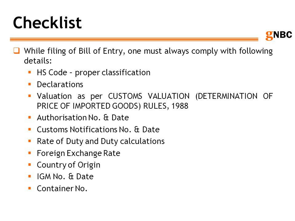 Checklist While filing of Bill of Entry, one must always comply with following details: HS Code – proper classification.