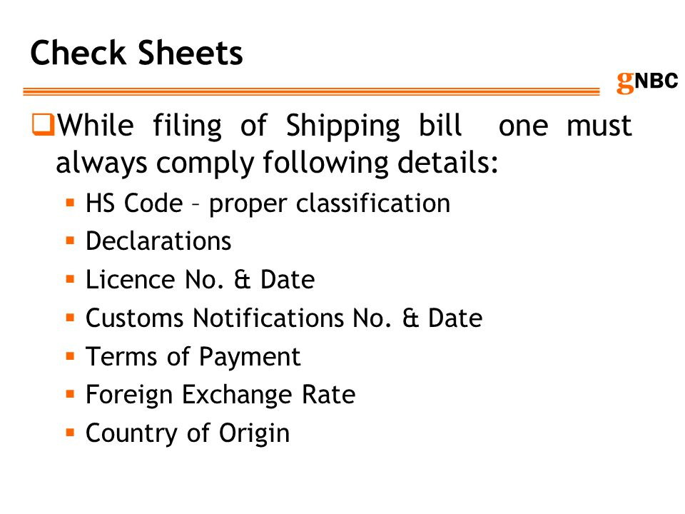 Check Sheets While filing of Shipping bill one must always comply following details: HS Code – proper classification.