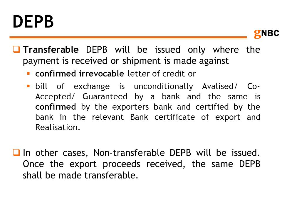 DEPB Transferable DEPB will be issued only where the payment is received or shipment is made against.