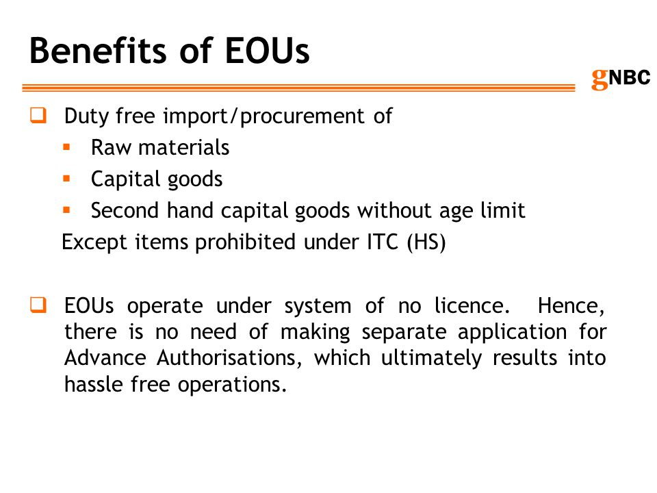 Benefits of EOUs Duty free import/procurement of Raw materials