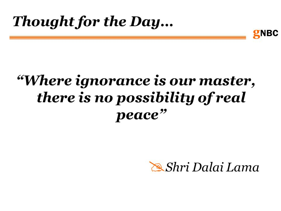 Where ignorance is our master, there is no possibility of real peace