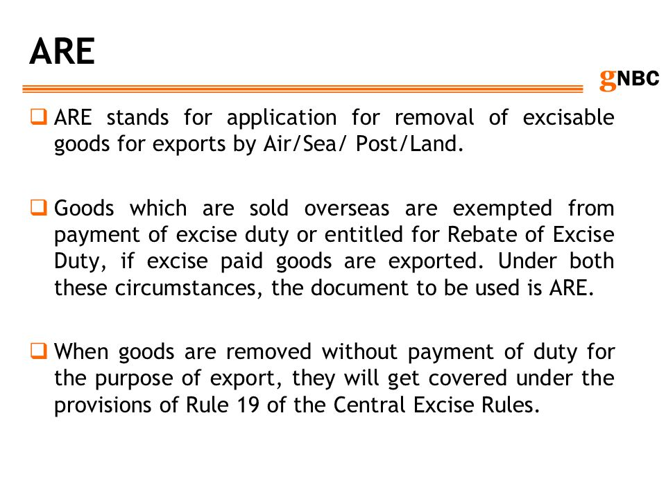 ARE ARE stands for application for removal of excisable goods for exports by Air/Sea/ Post/Land.