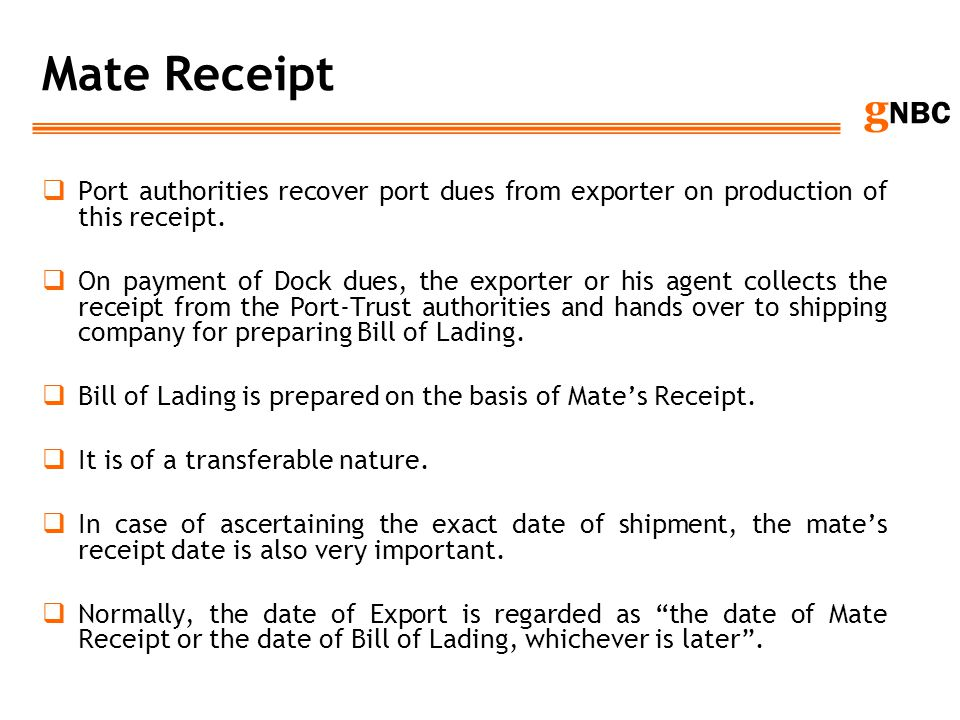 Mate Receipt Port authorities recover port dues from exporter on production of this receipt.
