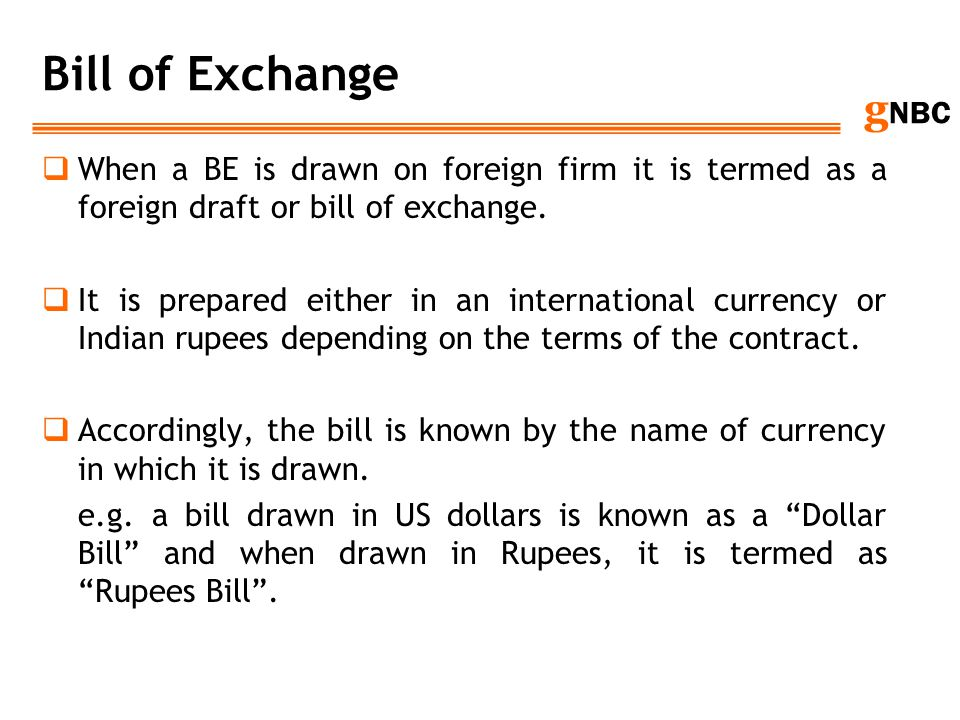 Bill of Exchange When a BE is drawn on foreign firm it is termed as a foreign draft or bill of exchange.