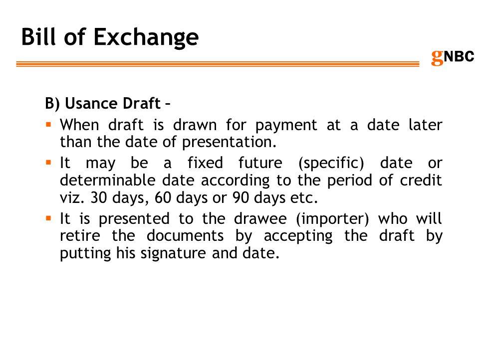 Bill of Exchange B) Usance Draft –